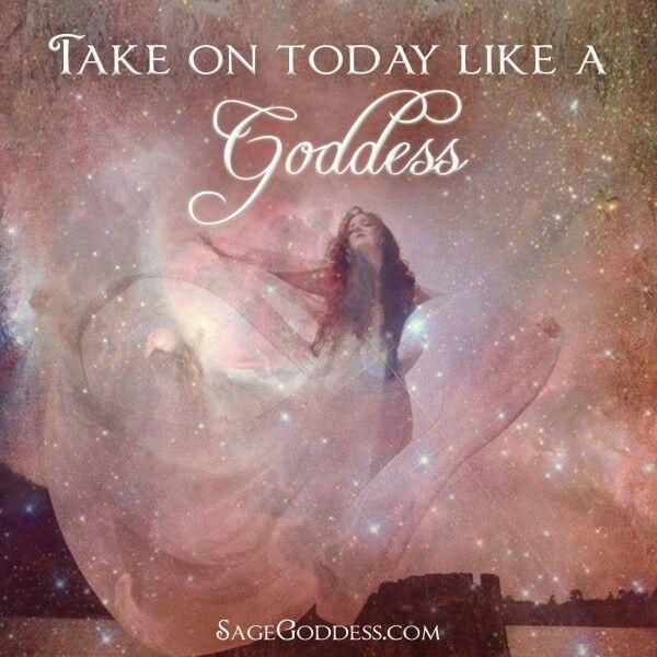 Take On Today Like A Goddess Goddess Quotes Divine Goddess