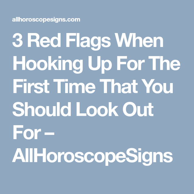 3 Red Flags When Hooking Up For The First Time That You Should Look Out For