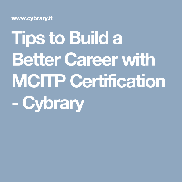 Tips To Build A Better Career With Mcitp Certification Cybrary