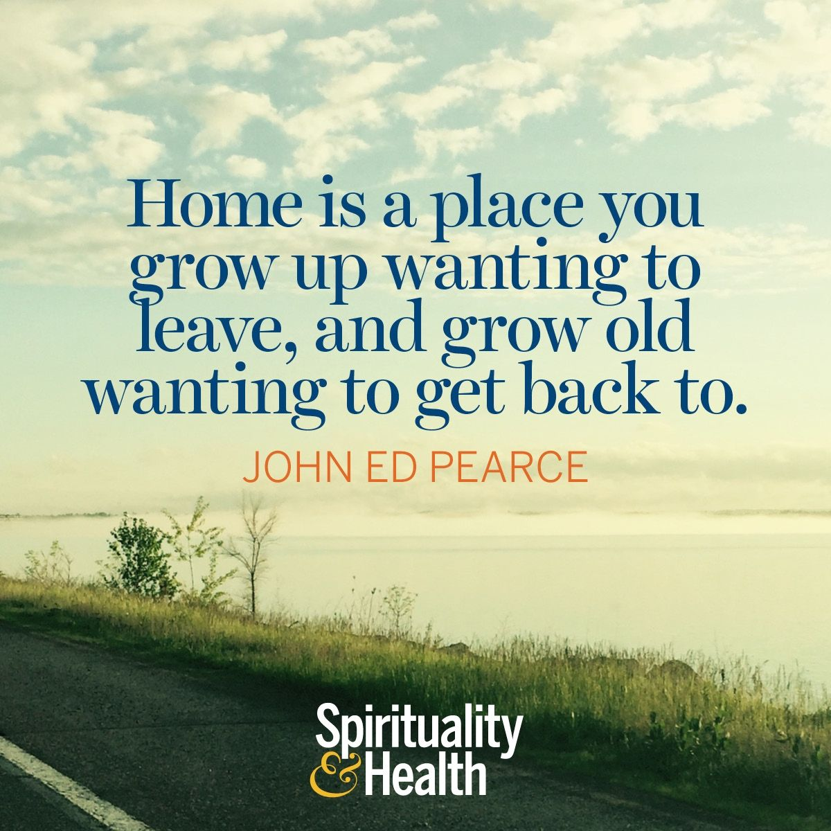 Quotes About Growing Old Home Is A Place You Grow Up Wanting To Leave And Grow Old Wanting