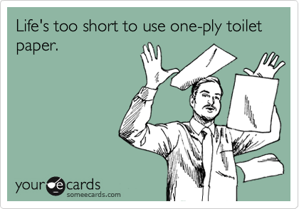 single. ply. toilet. paper. | Toilet paper, Toilet and Ecards