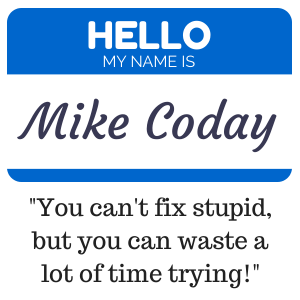 """You can't fix stupid, but you can waste a lot of time trying!"" - Mike Coday"