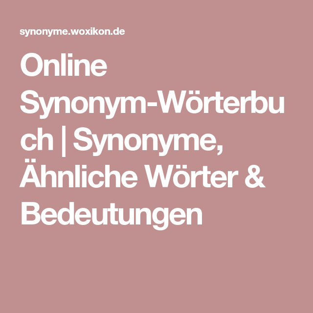 Online Synonym Worterbuch Synonyme Ahnliche Worter Bedeutungen Worter Worterbuch Online