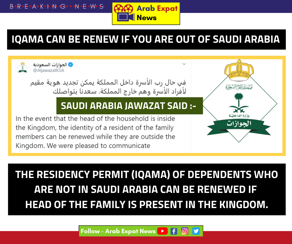 Residents Can Renew Their Iqama If Head Of Family Is Inside The Kingdom Expat Renew Resident