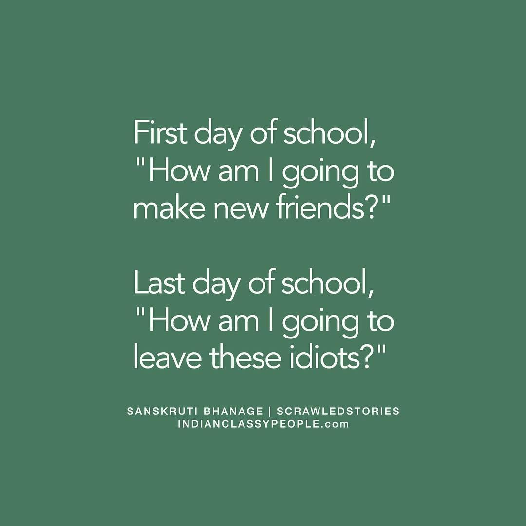 First And Last Day Of The School Shared By Sanskruti Bhanage Tag Your School Buddie School Quotes Funny High School Graduation Quotes School Life Quotes