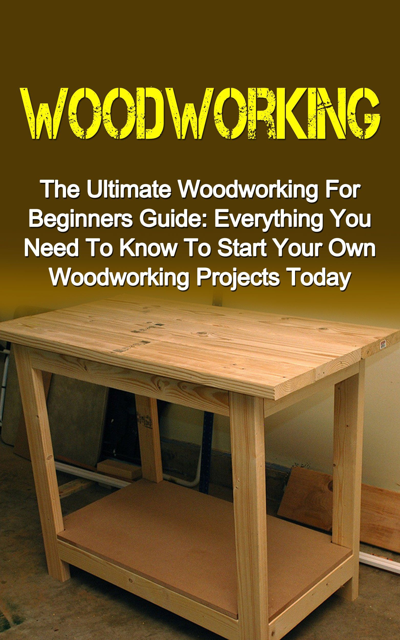 Woodworking The Ultimate Woodworking For Beginners Guide Everything You Need To Learn Woodworking Beginner Woodworking Projects Woodworking Projects For Kids