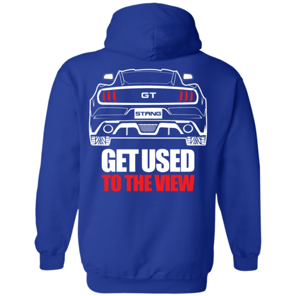 Get Used To The View Mustang Gt Hoodies Mustang Ford Mustang