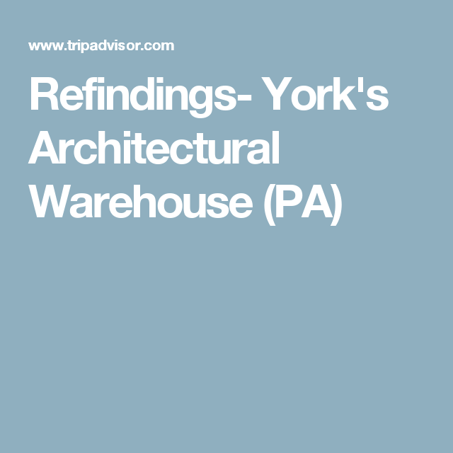 Refindings- York's Architectural Warehouse (PA)