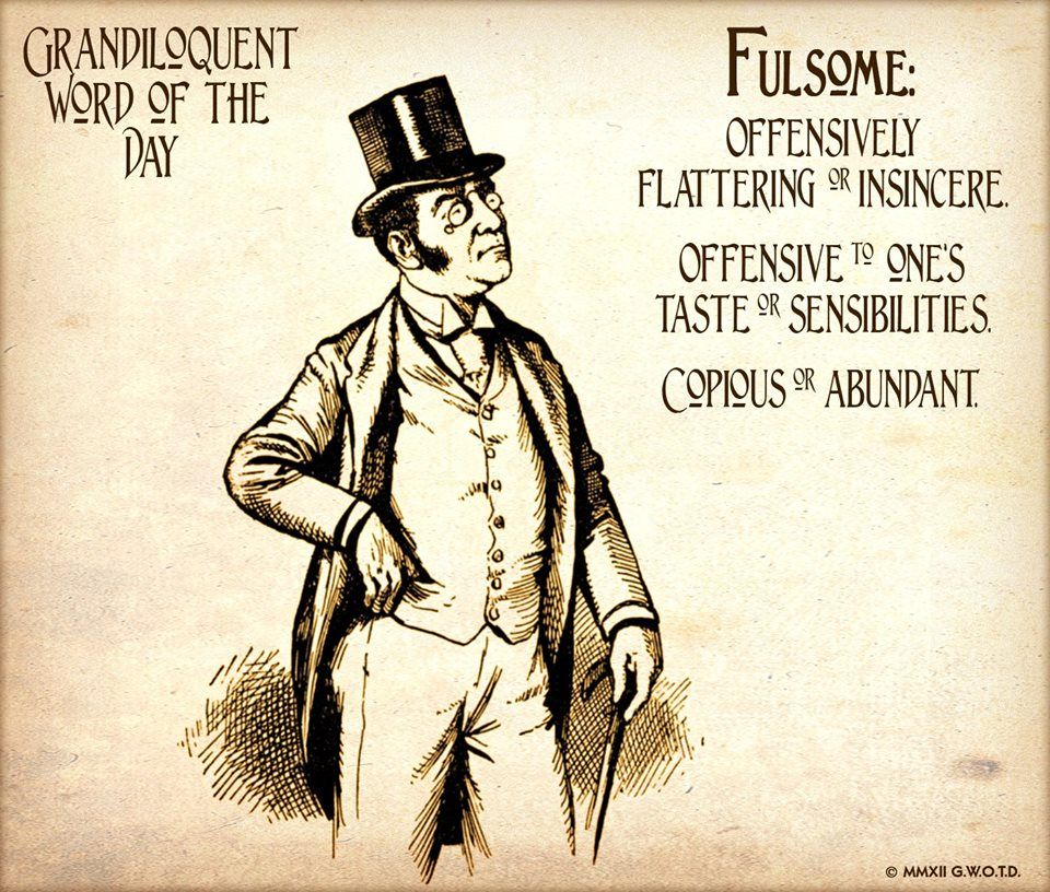 Superior Grandiloquent Word Of The Day: Fulsome