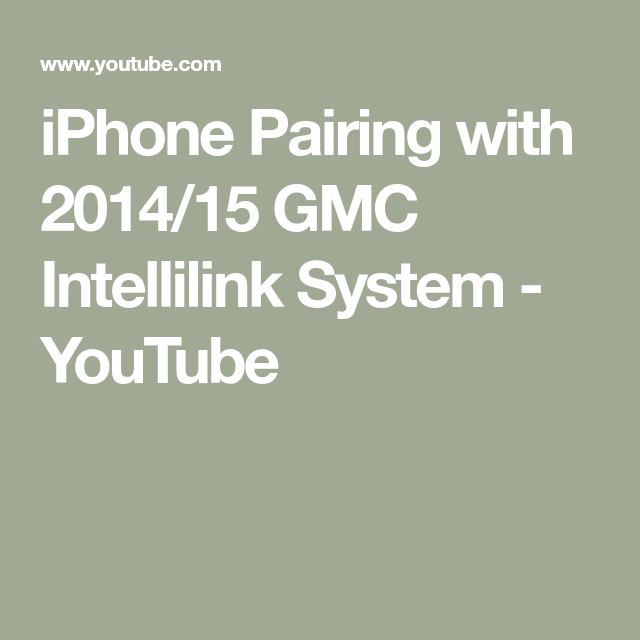 Iphone Pairing With 2014 15 Gmc Intellilink System Youtube Gmc