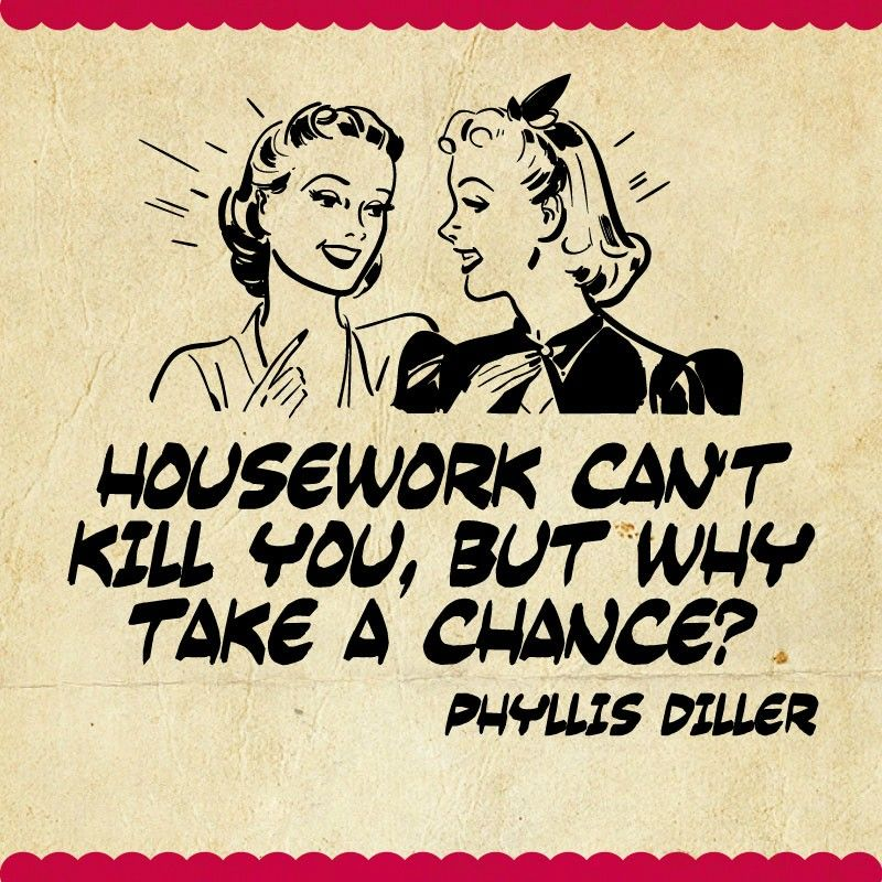Housework Can T Kill You But Why Take A Chance Housework Quotes Funny Quotes Best Quotes