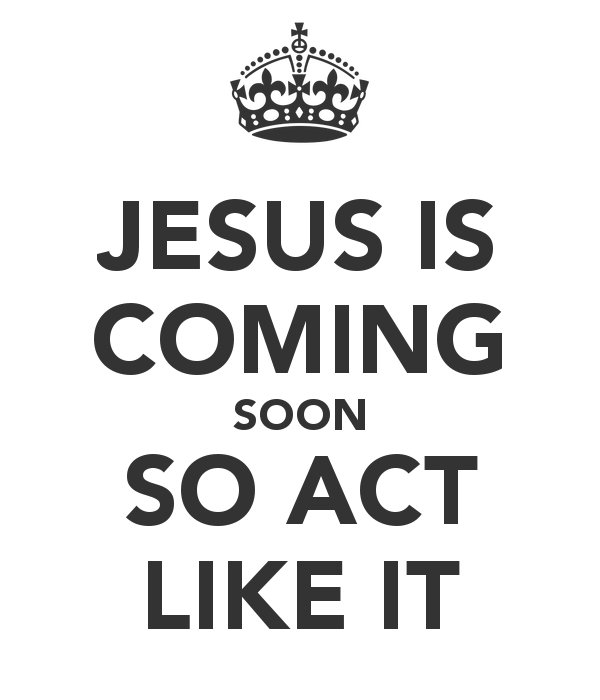 Jesus is coming soon !