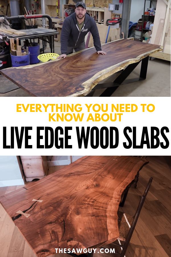 Everything You Need To Know About Live Edge Wood Slabs The Saw Guy Live Edge Wood Live Edge Wood Furniture Wood Slab