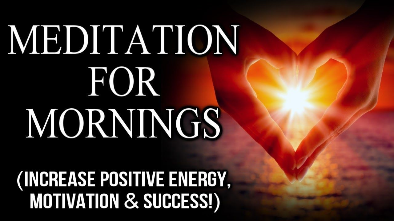 Morning Meditation for Positive Energy & Success! | Use ...