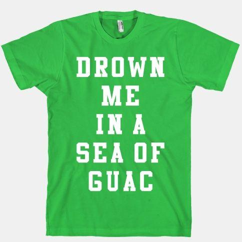 Drown Me In A Sea Of Guac   T-Shirts, Tank Tops, Sweatshirts and Hoodies   HUMAN