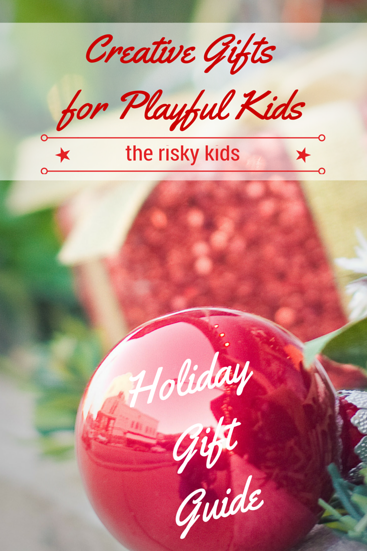 The Risky Kids 2014 Holiday Gift Guide: Creative Gifts for Playful ...