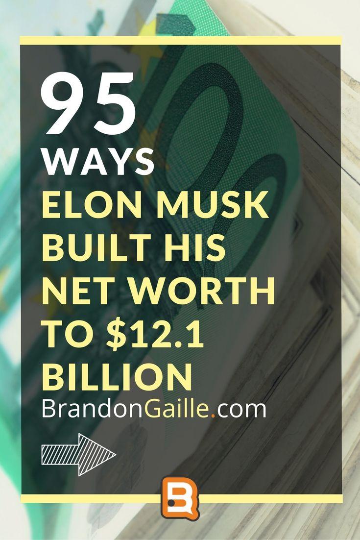 How Elon Musk Built His Net Worth To 12 1 Billion Elon Musk Business Tips Net Worth