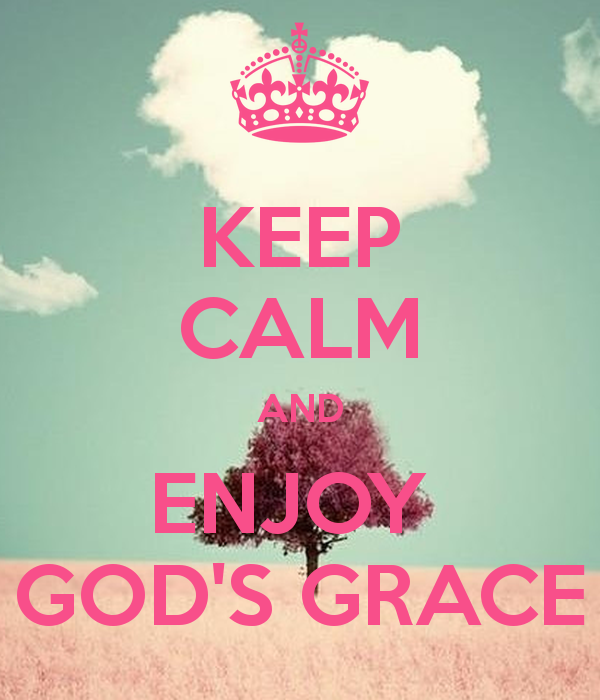 Gods Grace Wallpaper Keep Calm And Enjoy Gods Diy God Gods