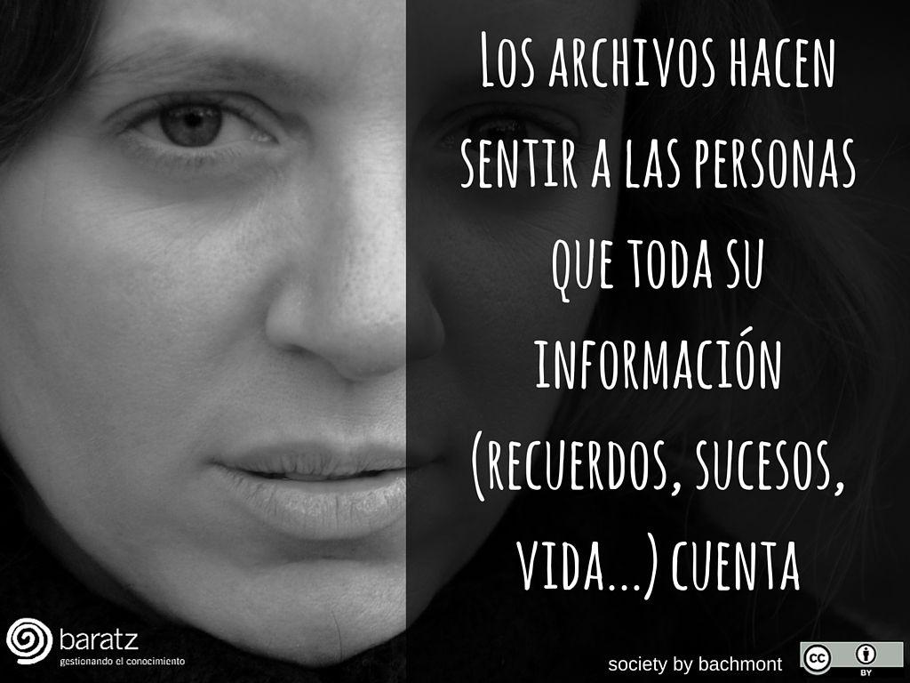 Los archivos hacen sentir a las personas que toda su información (recuerdos, sucesos, vida...) cuenta