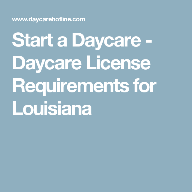 Start A Daycare Daycare License Requirements For Louisiana Starting A Daycare Daycare License Daycare