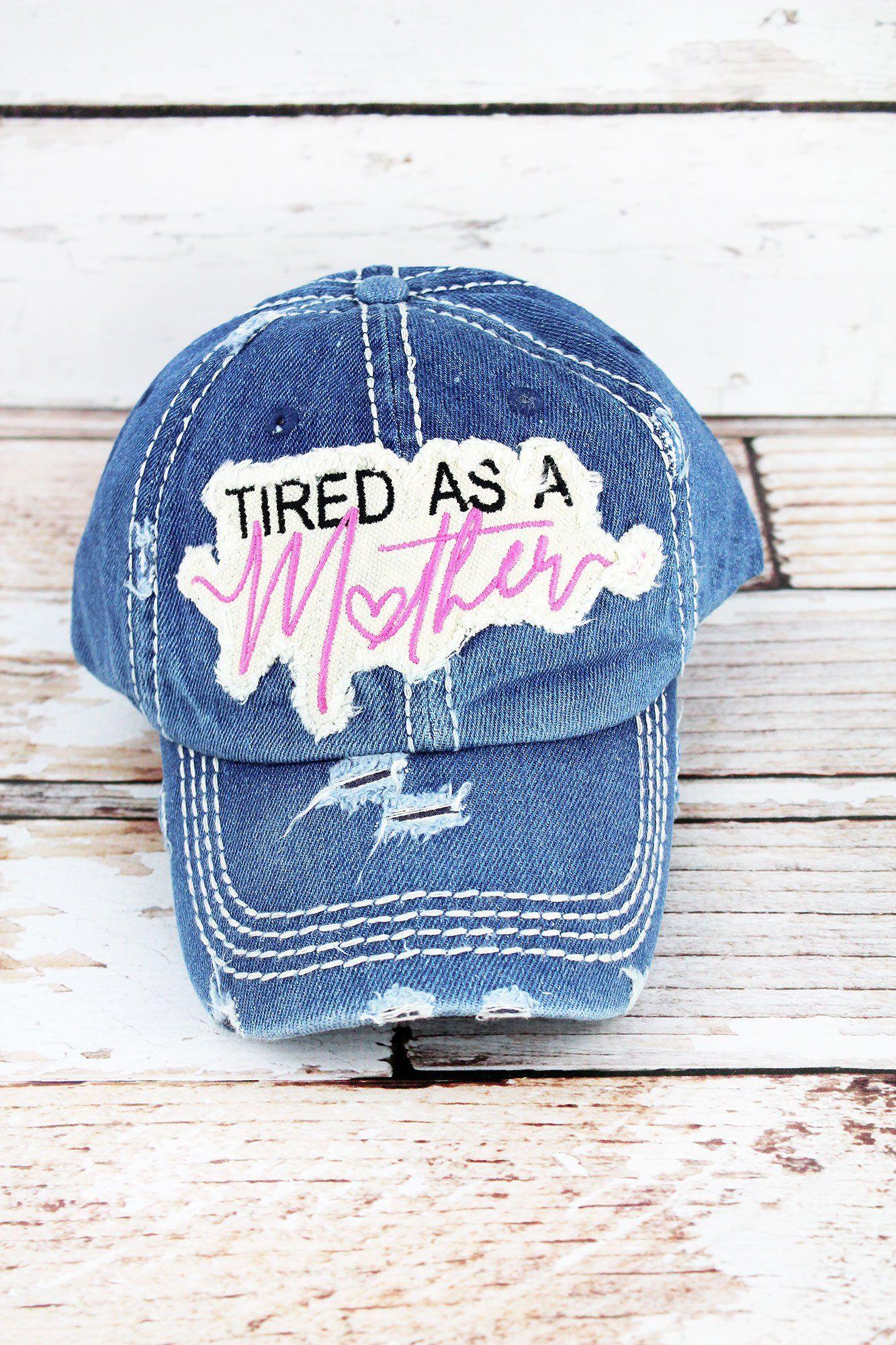 8e95569175aca Distressed Medium Wash Denim  Tired As A Mother  Cap