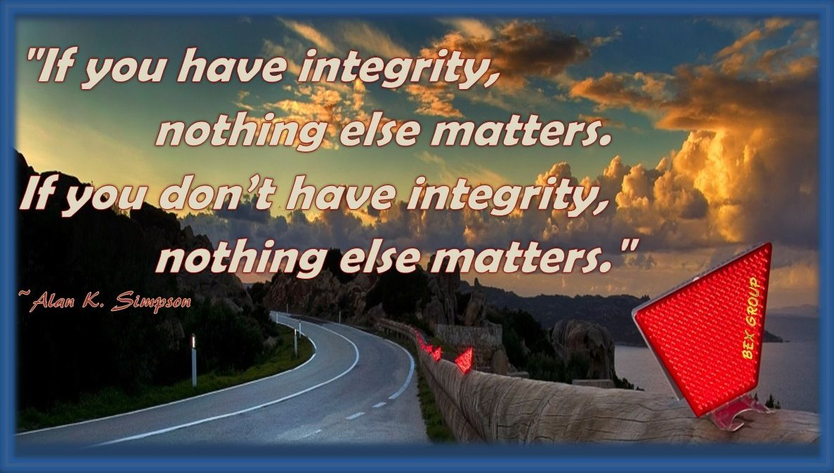 """""""If you have integrity, nothing else matters. If you don't have integrity, nothing else matters.""""     ~Alan K. Simpson"""
