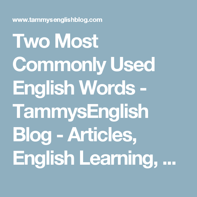 Two Most Commonly Used English Words  Tammysenglish Blog  Articles  Two Most Commonly Used English Words  Tammysenglish Blog  Articles English  Learning Essay Writing Literature Books