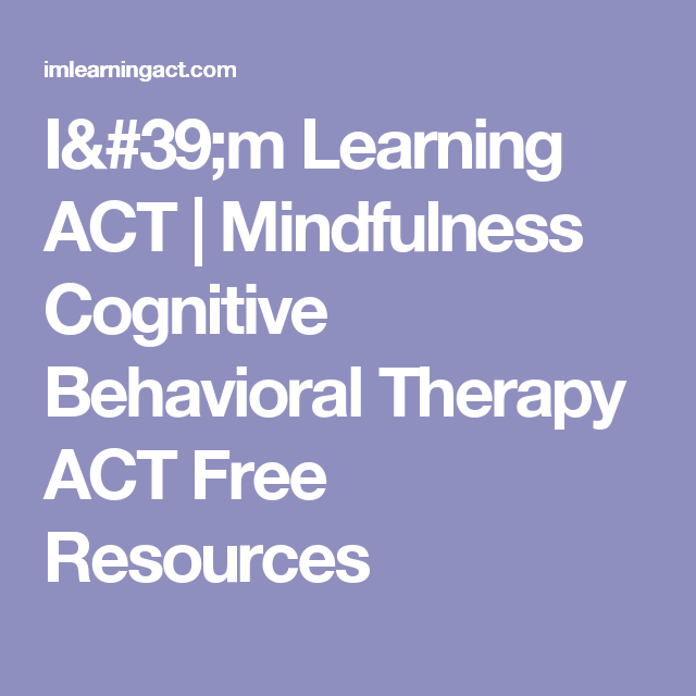 Excellent Free Resources Behavioral >> I M Learning Act Mindfulness Cognitive Behavioral Therapy