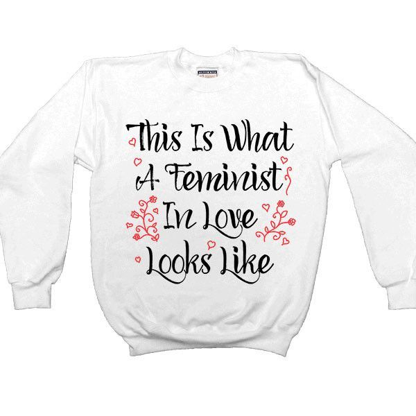This Is What A Feminist In Love Looks Like -- Women's Sweatshirt