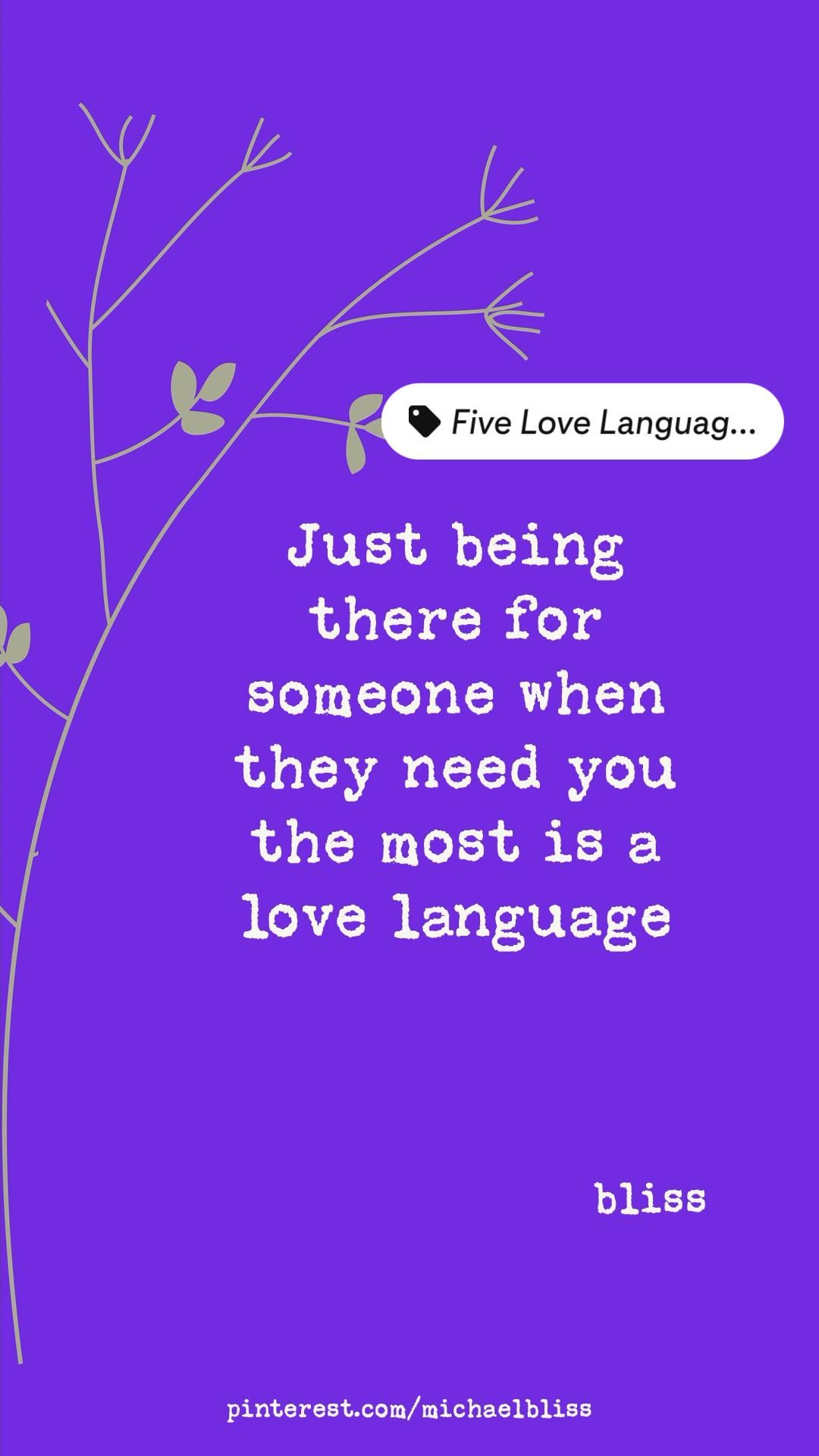 Just being there for someone when they need you the most is a love language