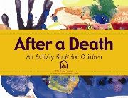 After a Death.  The Dougy Center is an excellent resource on grief and death for children. www.dougy.org