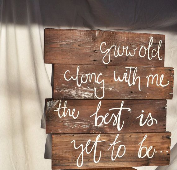 """Old Love Songs For Wedding: Wooden Love Quote Sign """"Grow Old Along With Me, The Best"""