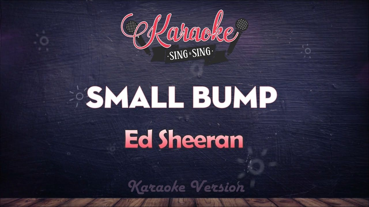 Ed Sheeran - Small Bump | SING SING KARAOKE