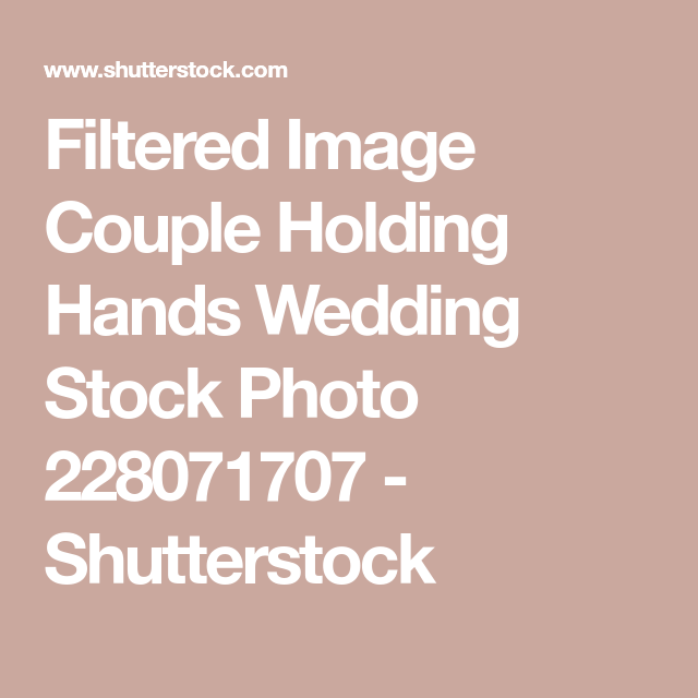 21c9df8de2 Filtered Image Couple Holding Hands Wedding Stock Photo 228071707 - Shutterstock  Couple Holding Hands, Filters