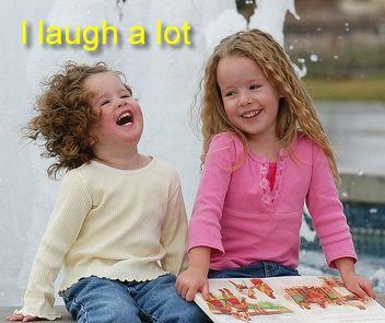 Happiness: I laugh a lot