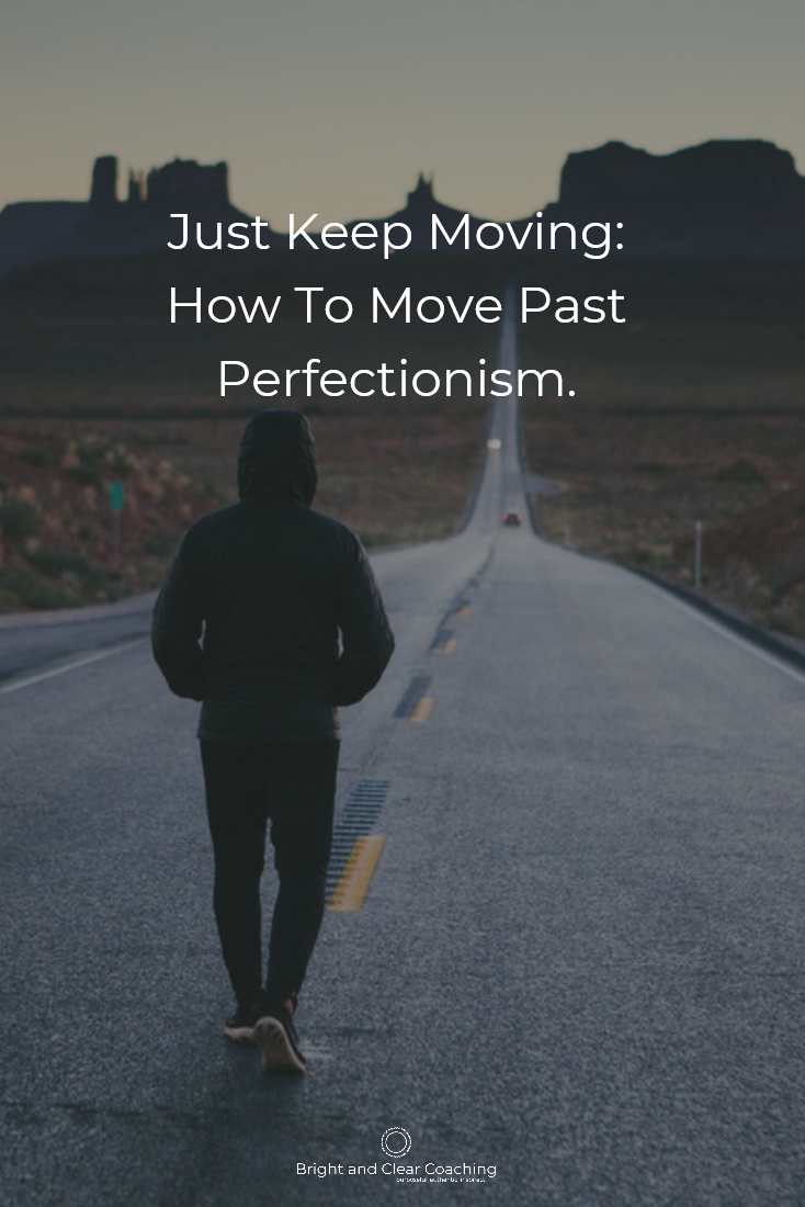 Just Keep Moving How To Move Past Perfectionism For Me Perfectionism Is A Result Of Operating From Fear Rather Than Operat Keep Moving Moving Blog Coaching