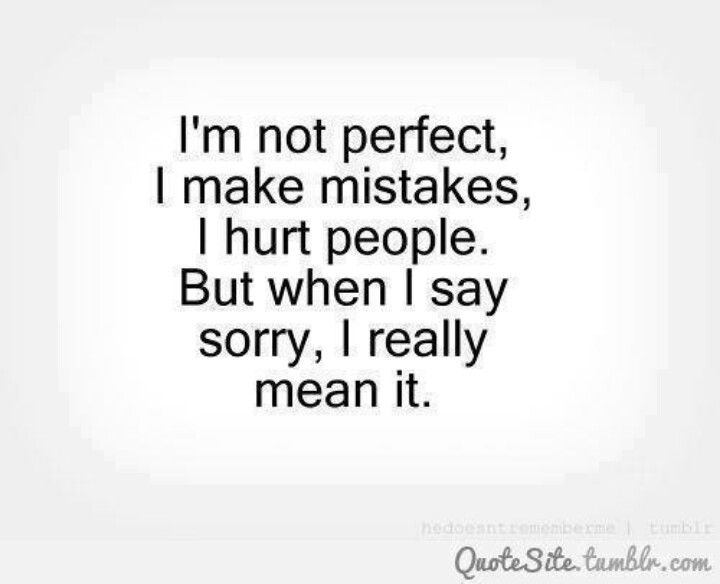 When I say sorry, I really mean it Quotes that I love! Pinterest - apologize letter for mistake