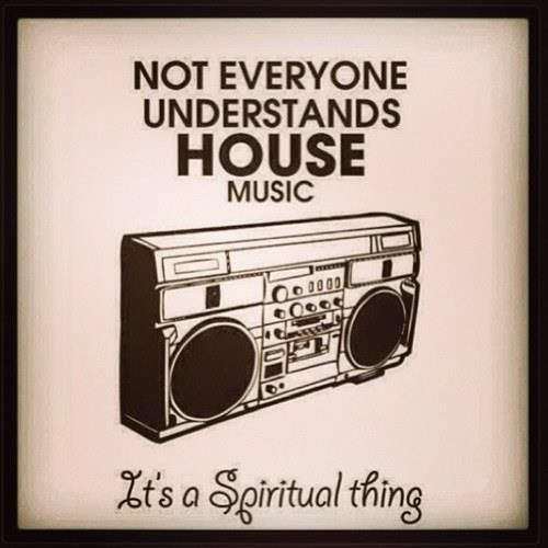 House music It's a spiritual thing www
