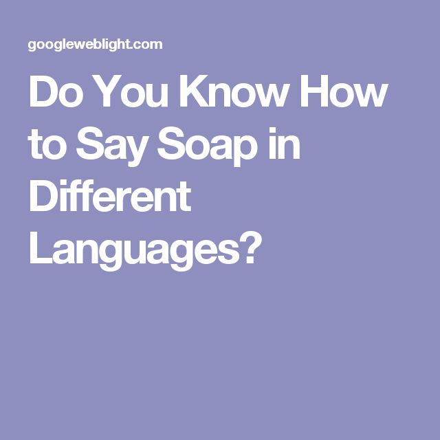 Do You Know How to Say Soap in Different Languages? | Savonnerie