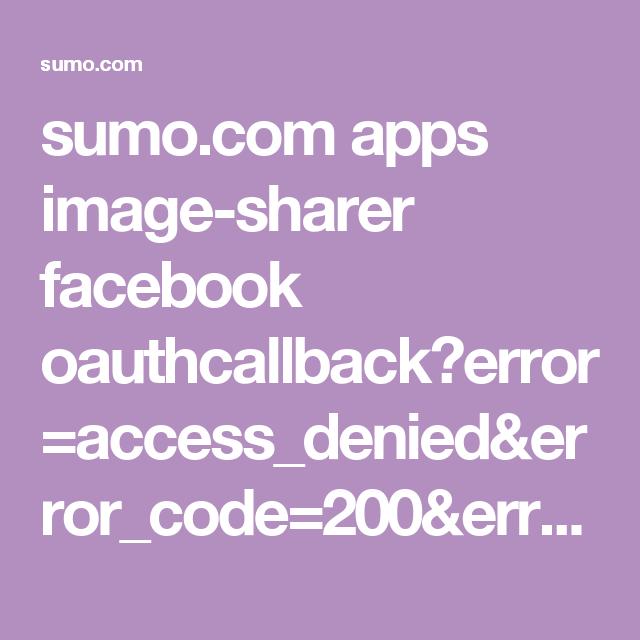 sumo.com apps image-sharer facebook oauthcallback?error=access_denied&error_code=200&error_description=Permissions+error&error_reason=user_denied
