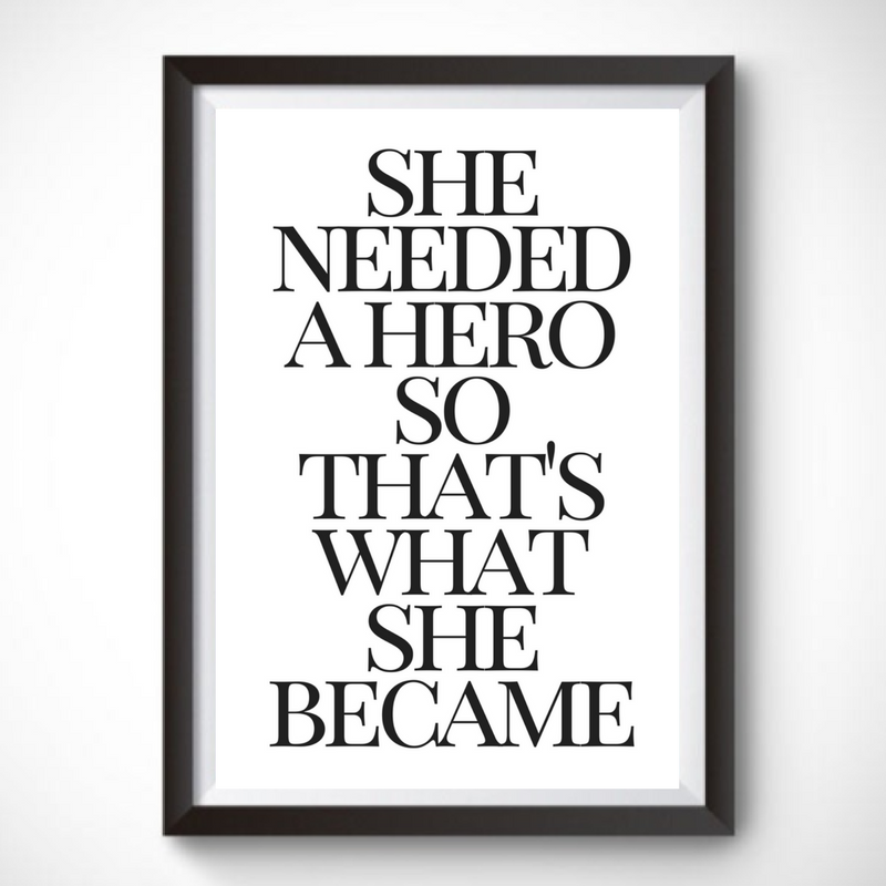She Needed A Hero So Thatu0027s What She Became Inspirational Wall Art / Quote  Wall Print