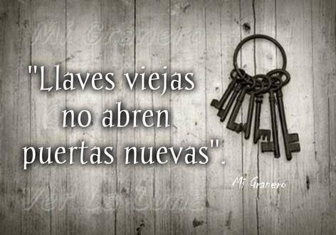 Llaves Viejas No Abren Puertas Nuevas Dichos Y Frases