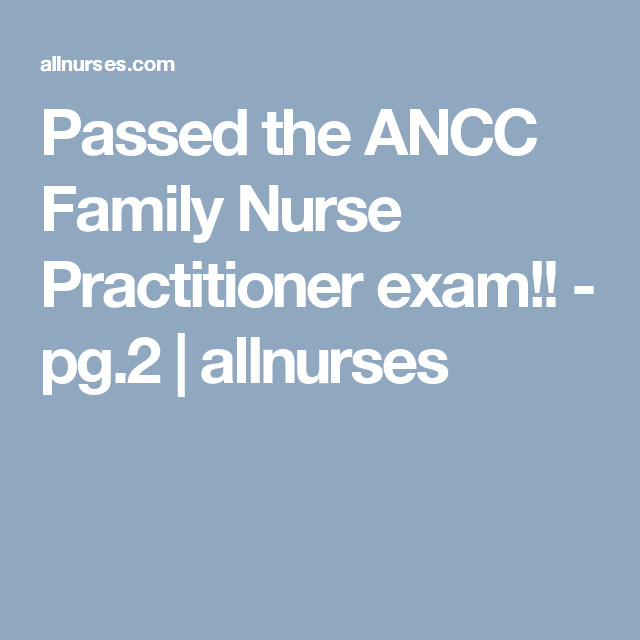 passed the ancc family nurse practitioner exam pg 2 allnurses