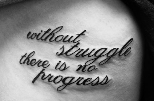Tattoo* Without struggle, there is no progress / Flickr - Photo Sharing! (tattoos,inspirational quote) #EasyPin