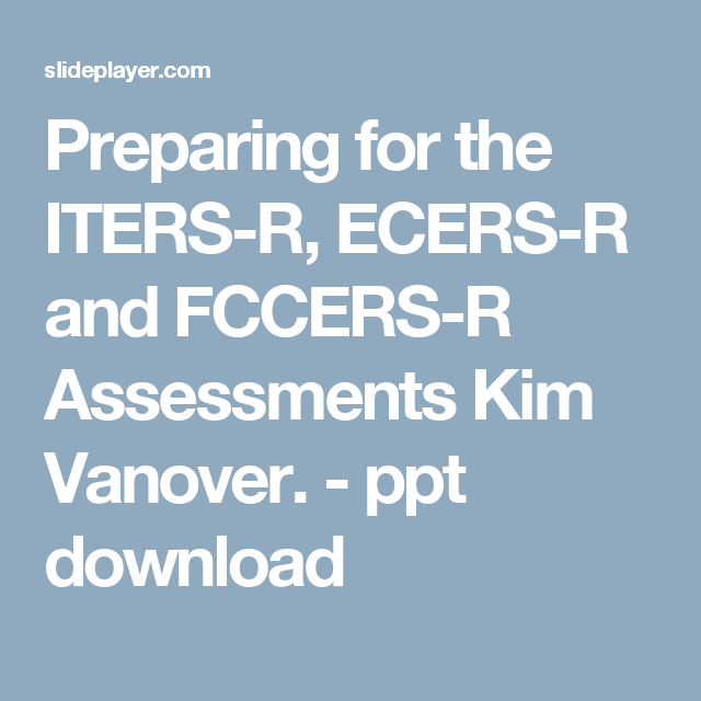 Preparing for the ITERS-R, ECERS-R and FCCERS-R Assessments Kim