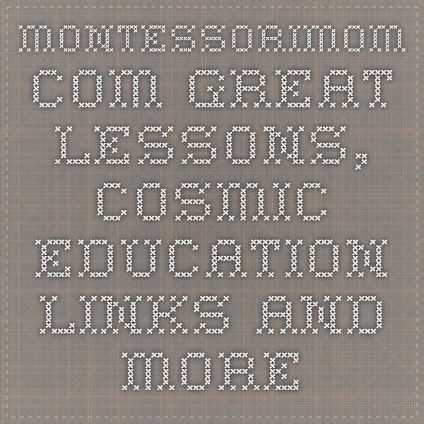 MontessoriMom.com - Great Lessons, Cosmic Education Links and More