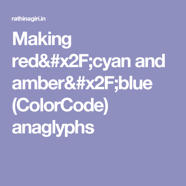 Making red/cyan and amber/blue (ColorCode) anaglyphs