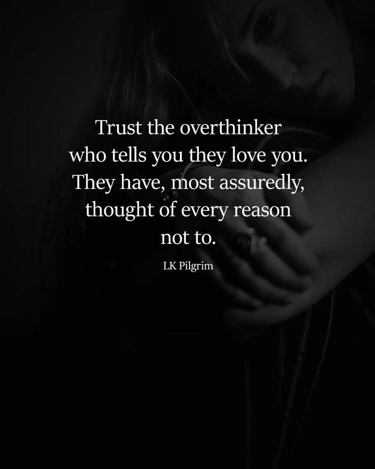 Vertraue dem Überdenker, der dir sagt, dass er dich liebt. Sie haben mit Sicherheit die ...