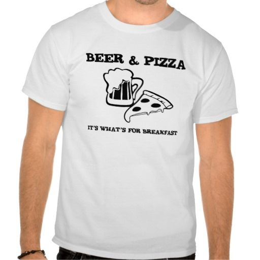 d5debd51 Beer and Pizza its whats for breakfast T-Shirt | Zazzle.com | House ...