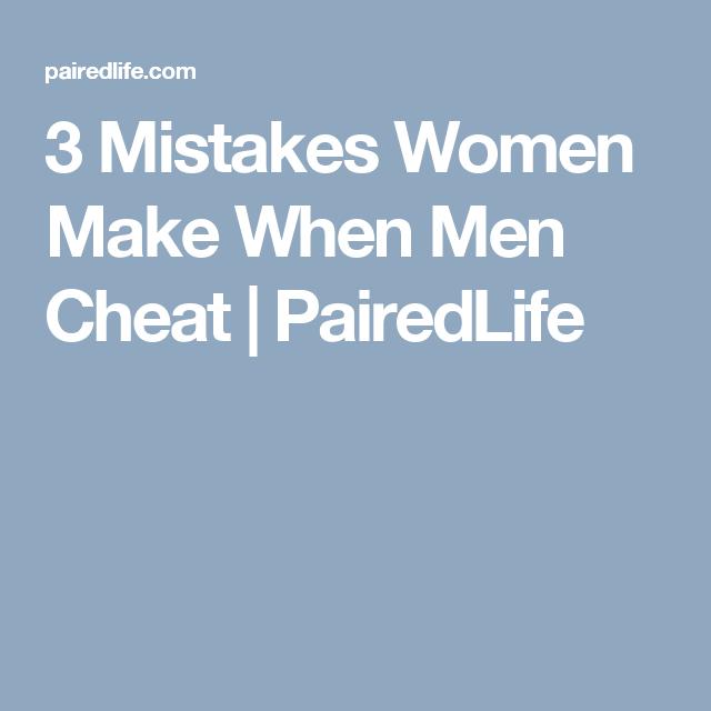 3 Mistakes Women Make When Men Cheat | PairedLife